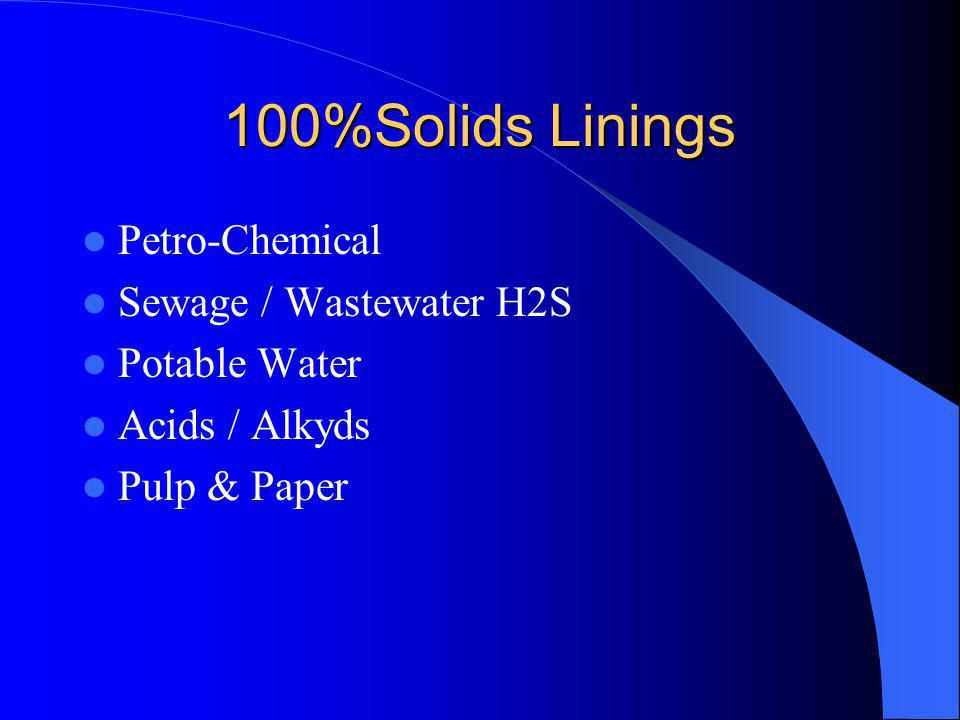 100%Solids Linings Petro-Chemical Sewage / Wastewater H2S Potable Water Acids / Alkyds Pulp & Paper