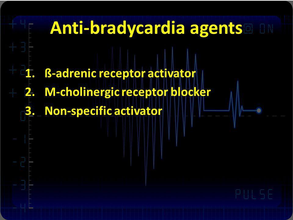 Anti-bradycardia agents 1.ß-adrenic receptor activator 2.M-cholinergic receptor blocker 3.Non-specific activator