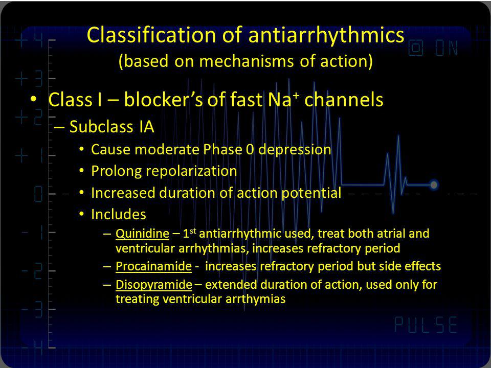 Classification of antiarrhythmics (based on mechanisms of action) Class I – blockers of fast Na + channels – Subclass IA Cause moderate Phase 0 depres