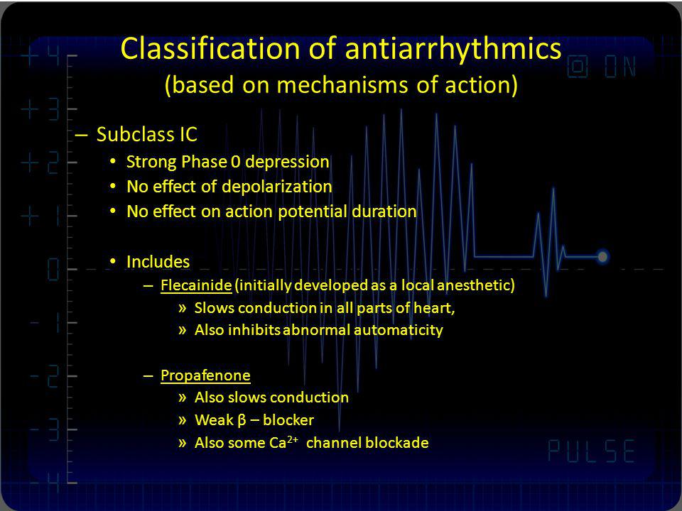 Classification of antiarrhythmics (based on mechanisms of action) – Subclass IC Strong Phase 0 depression No effect of depolarization No effect on act