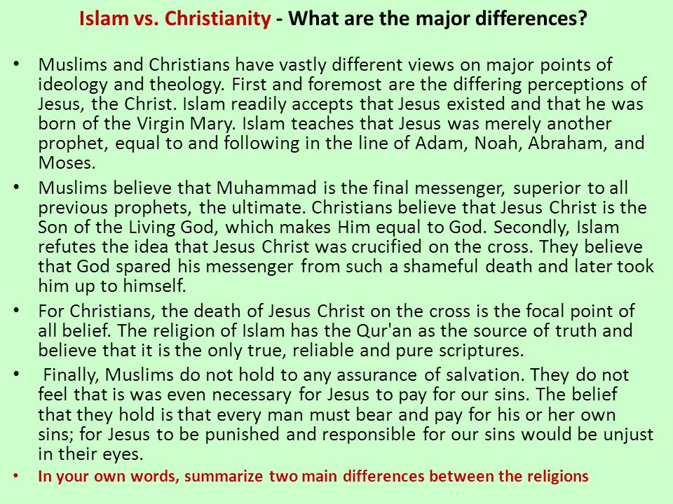Islam vs. Christianity - What are the major differences? Muslims and Christians have vastly different views on major points of ideology and theology.