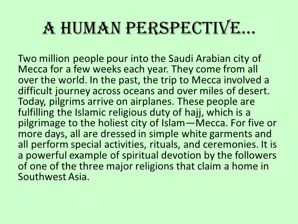 A Human Perspective… Two million people pour into the Saudi Arabian city of Mecca for a few weeks each year. They come from all over the world. In the