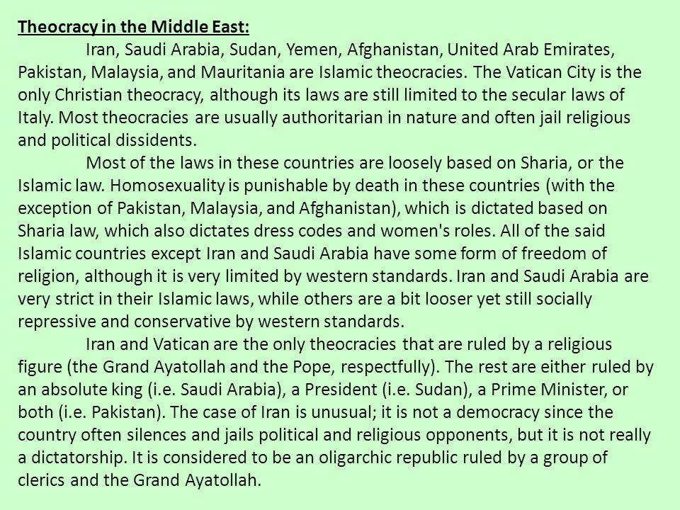 Theocracy in the Middle East: Iran, Saudi Arabia, Sudan, Yemen, Afghanistan, United Arab Emirates, Pakistan, Malaysia, and Mauritania are Islamic theo