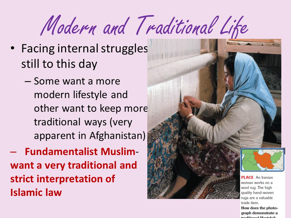 Modern and Traditional Life Facing internal struggles still to this day – Some want a more modern lifestyle and other want to keep more traditional wa