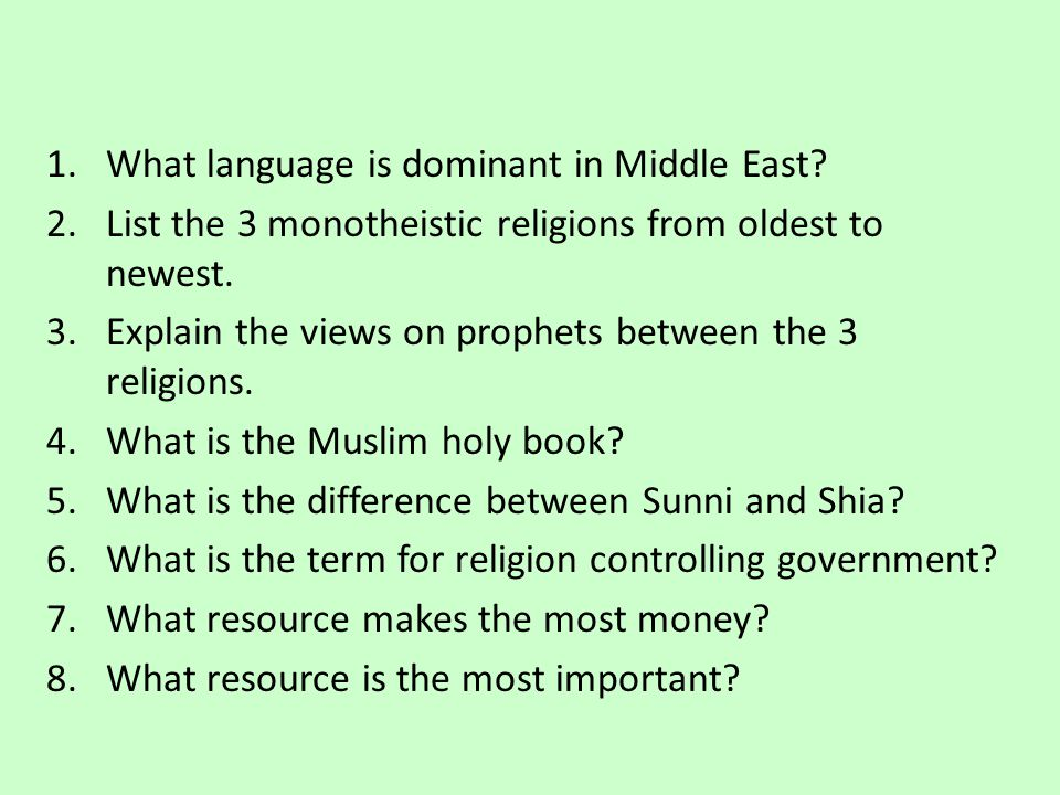 1.What language is dominant in Middle East? 2.List the 3 monotheistic religions from oldest to newest. 3.Explain the views on prophets between the 3 r
