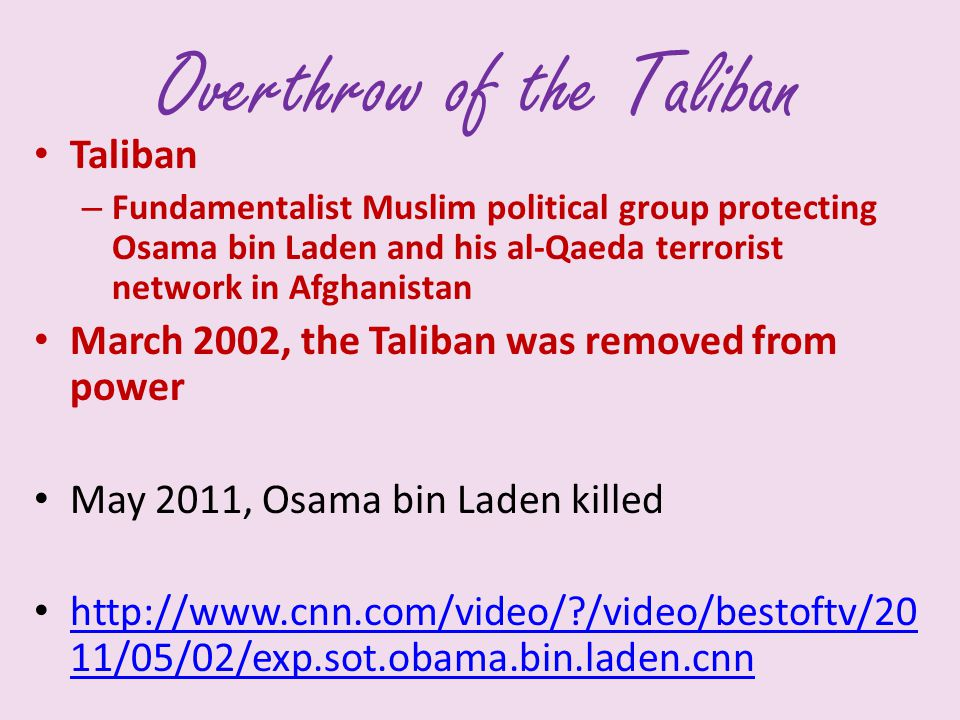 Overthrow of the Taliban Taliban – Fundamentalist Muslim political group protecting Osama bin Laden and his al-Qaeda terrorist network in Afghanistan
