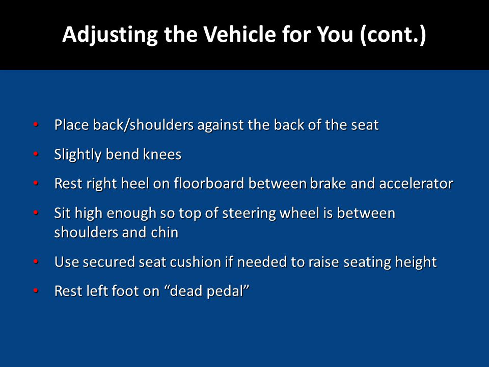 Place back/shoulders against the back of the seat Place back/shoulders against the back of the seat Slightly bend knees Slightly bend knees Rest right