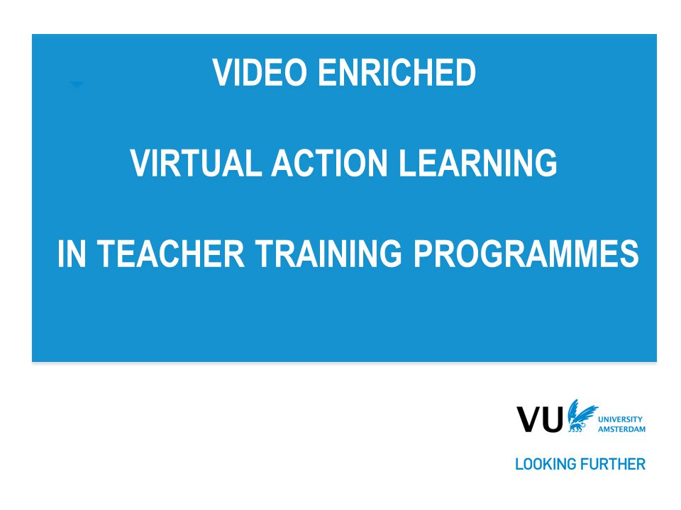 VIDEO ENRICHED VIRTUAL ACTION LEARNING IN TEACHER TRAINING PROGRAMMES