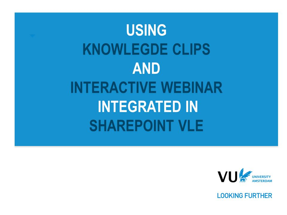 USING KNOWLEGDE CLIPS AND INTERACTIVE WEBINAR INTEGRATED IN SHAREPOINT VLE