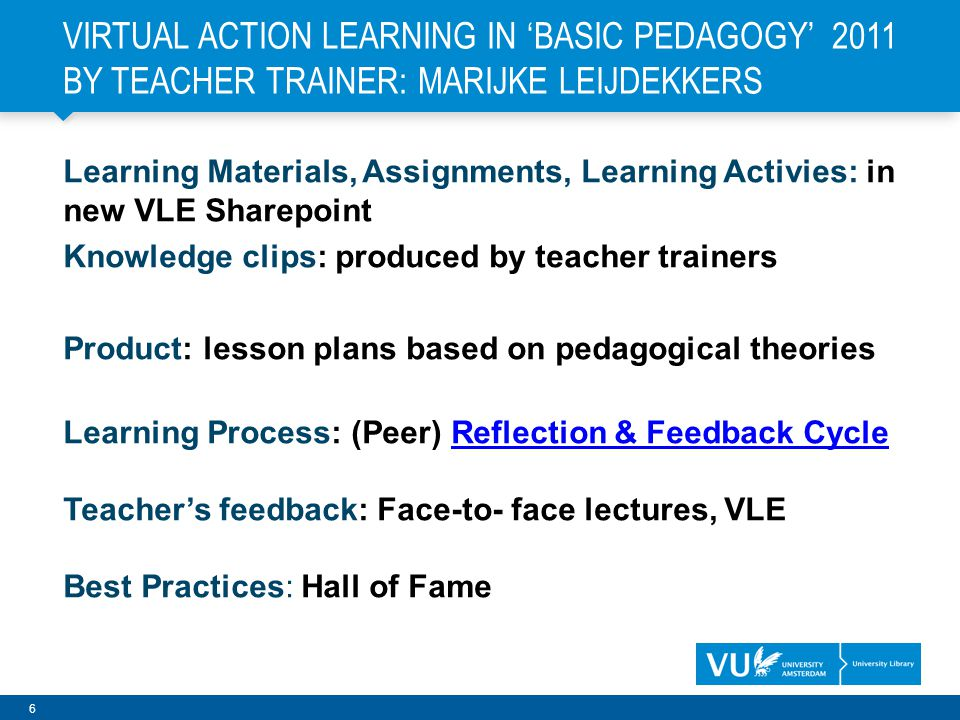 7 BASED ON EVALUATIONS OF BASIC PEDAGOGY IN 2011: AIMS 2012 Explain Virtual Action Learning more clearly and make the assessment criteria and process more explicit for the student teachers: knowlege clip based on PREZI ON VLE Improve the quality of student teachers substantiation of their choices of applying pedagogical concepts into developing lesson plans: knowlede clip combined with collaborative pre-assignmet on VLE Increase student teachers level on the competencies of making good lesson plans: teacher provides feedback through an interactive webinar