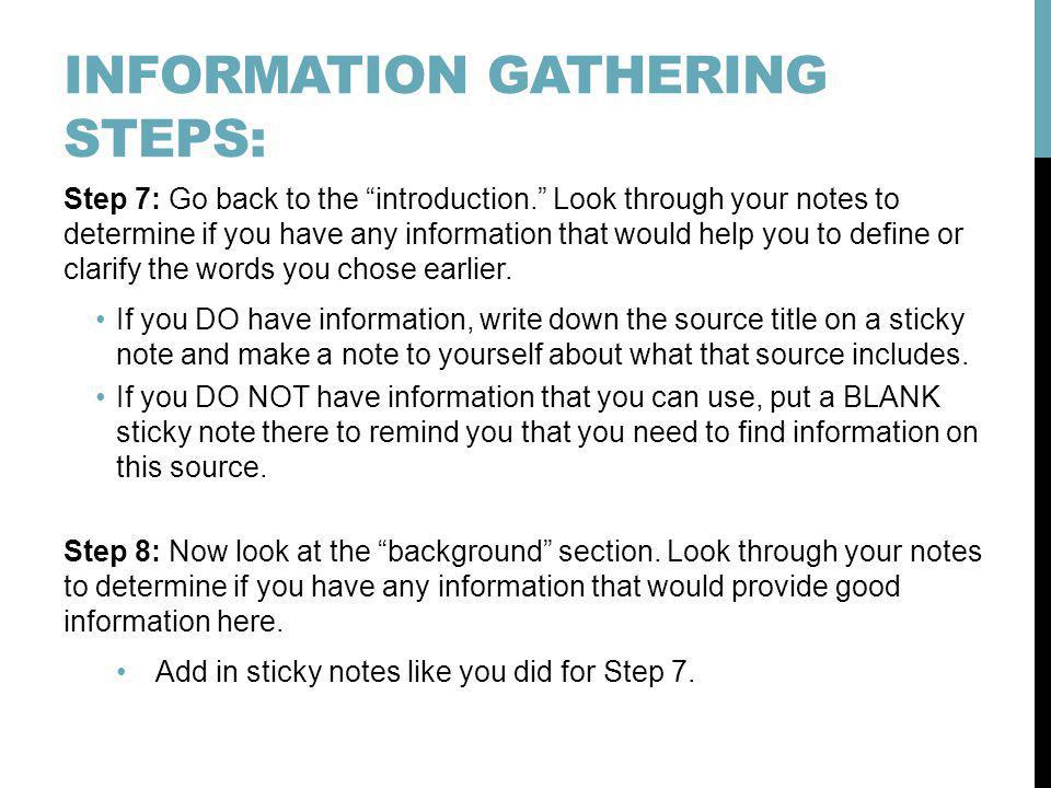 INFORMATION GATHERING STEPS: Step 7: Go back to the introduction. Look through your notes to determine if you have any information that would help you