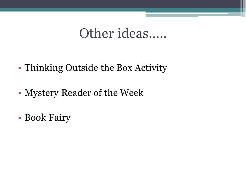 Other ideas….. Thinking Outside the Box Activity Mystery Reader of the Week Book Fairy