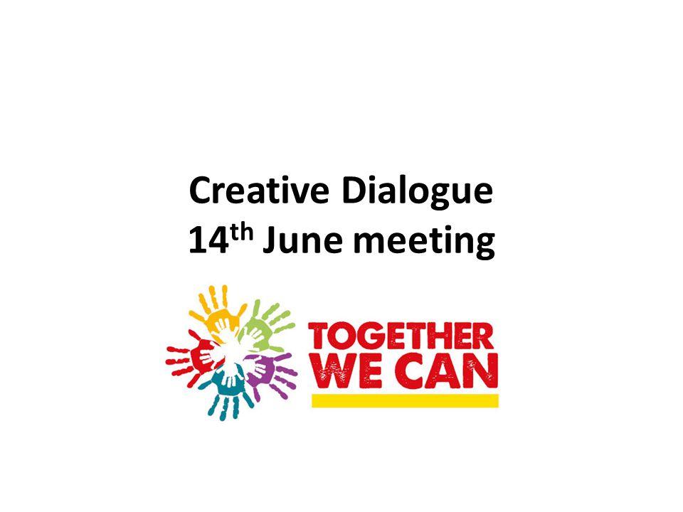 Creative Dialogue 14 th June meeting