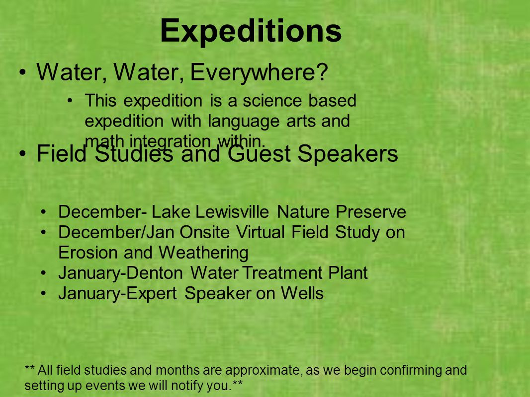 Expeditions Water, Water, Everywhere? Field Studies and Guest Speakers This expedition is a science based expedition with language arts and math integ