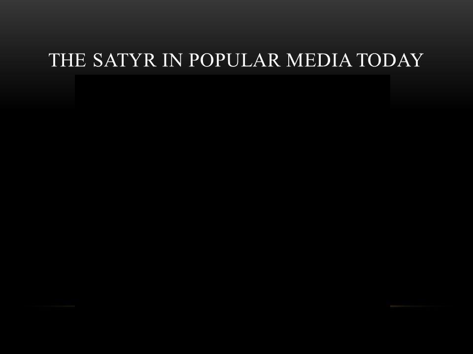 THE SATYR IN POPULAR MEDIA TODAY
