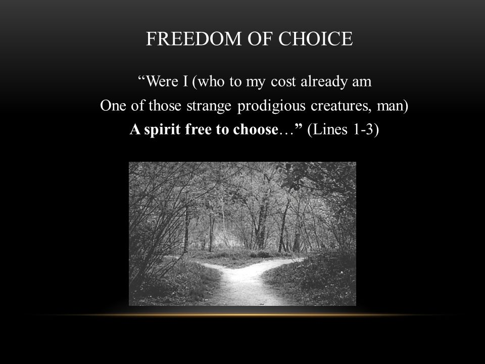 FREEDOM OF CHOICE Were I (who to my cost already am One of those strange prodigious creatures, man) A spirit free to choose… (Lines 1-3)