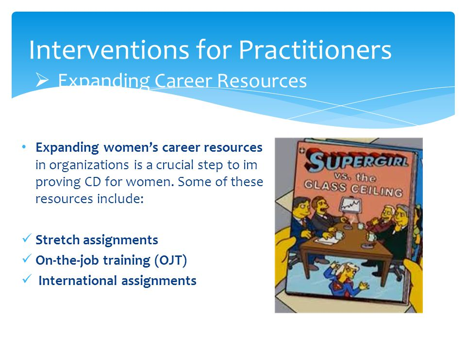 Expanding Career Resources Expanding womens career resources in organizations is a crucial step to im proving CD for women.