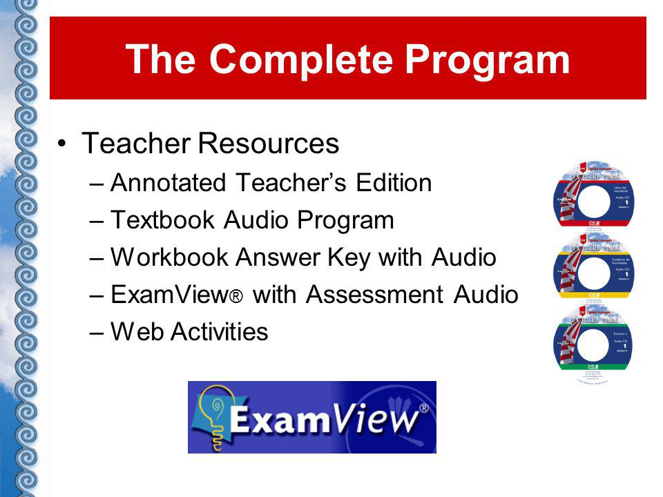 Teacher Resources –Annotated Teachers Edition –Textbook Audio Program –Workbook Answer Key with Audio –ExamView ® with Assessment Audio –Web Activities The Complete Program