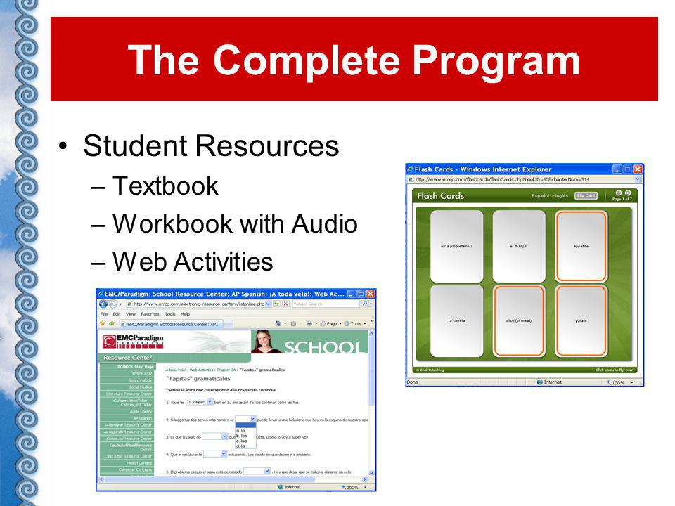 Student Resources –Textbook –Workbook with Audio –Web Activities The Complete Program
