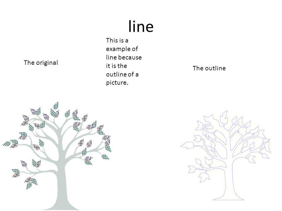 line The original The outline This is a example of line because it is the outline of a picture.