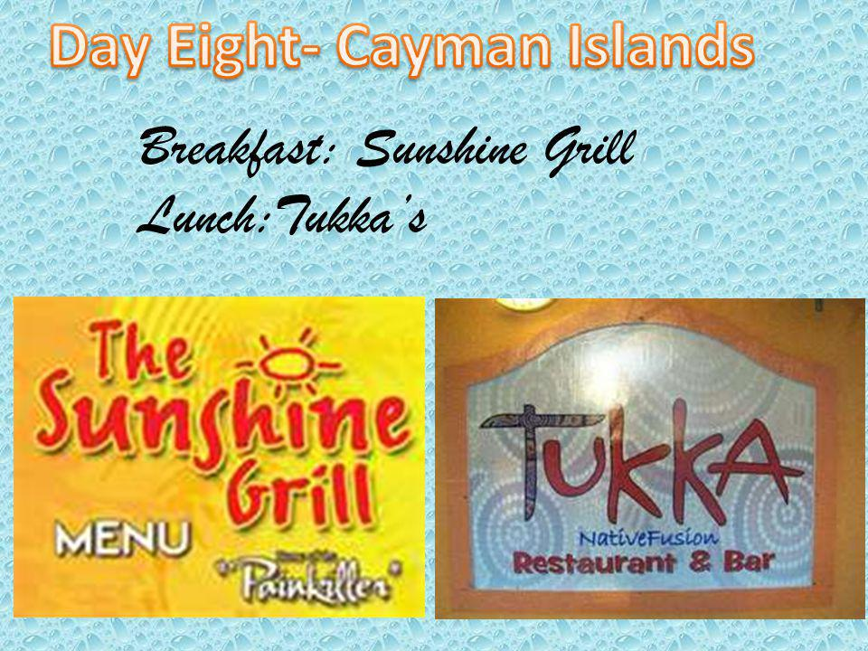 Breakfast: Sunshine Grill Lunch:Tukkas