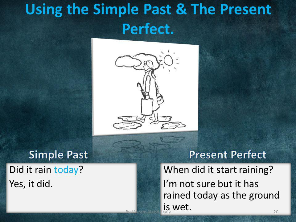 Using the Simple Past & The Present Perfect. Did it rain today.