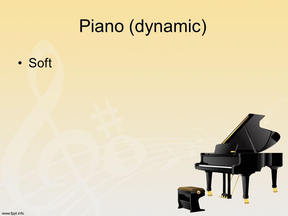 Piano (dynamic) Soft