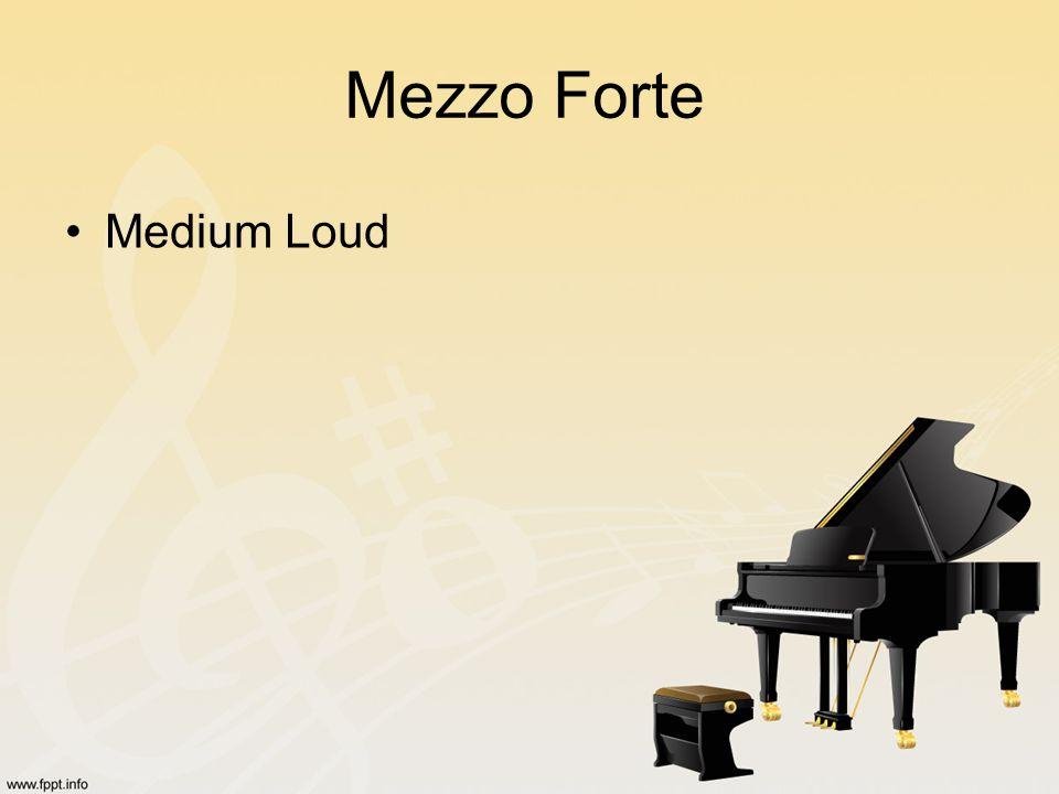 Mezzo Forte Medium Loud