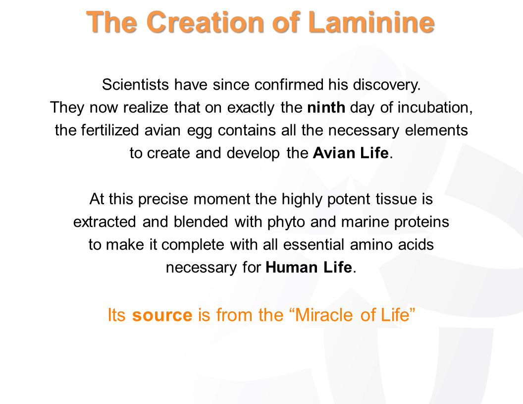 The Creation of Laminine Scientists have since confirmed his discovery. They now realize that on exactly the ninth day of incubation, the fertilized a