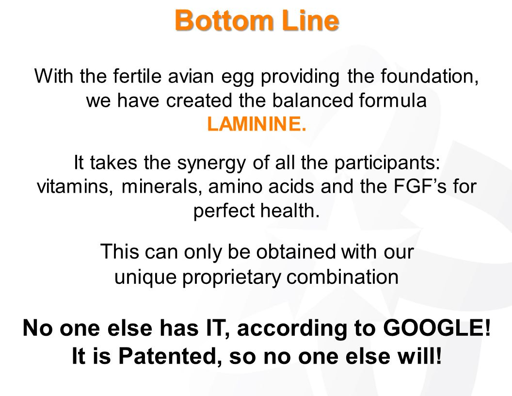 Bottom Line With the fertile avian egg providing the foundation, we have created the balanced formula LAMININE. It takes the synergy of all the partic