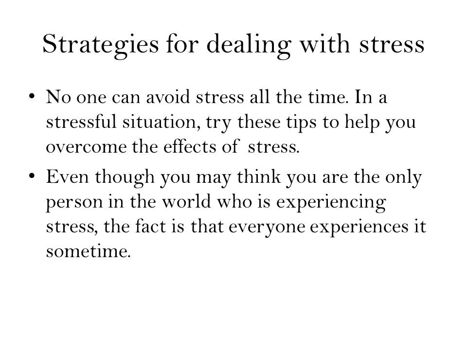 Strategies for dealing with stress No one can avoid stress all the time.