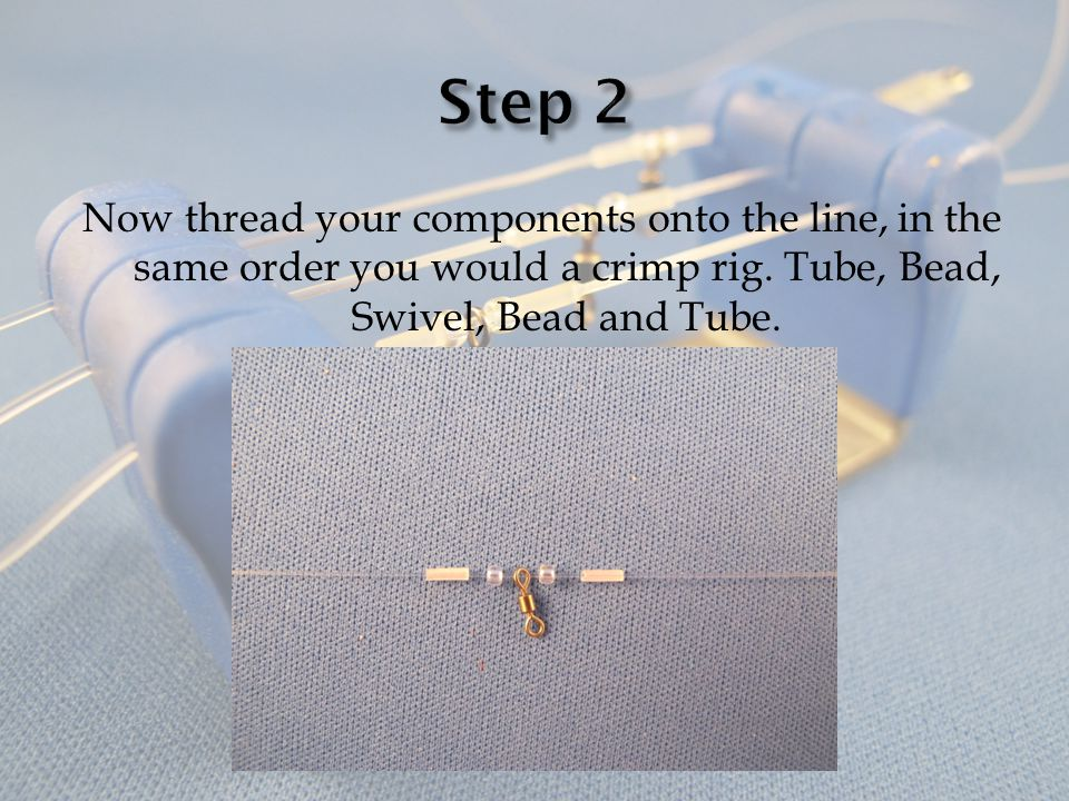 Now thread your components onto the line, in the same order you would a crimp rig.