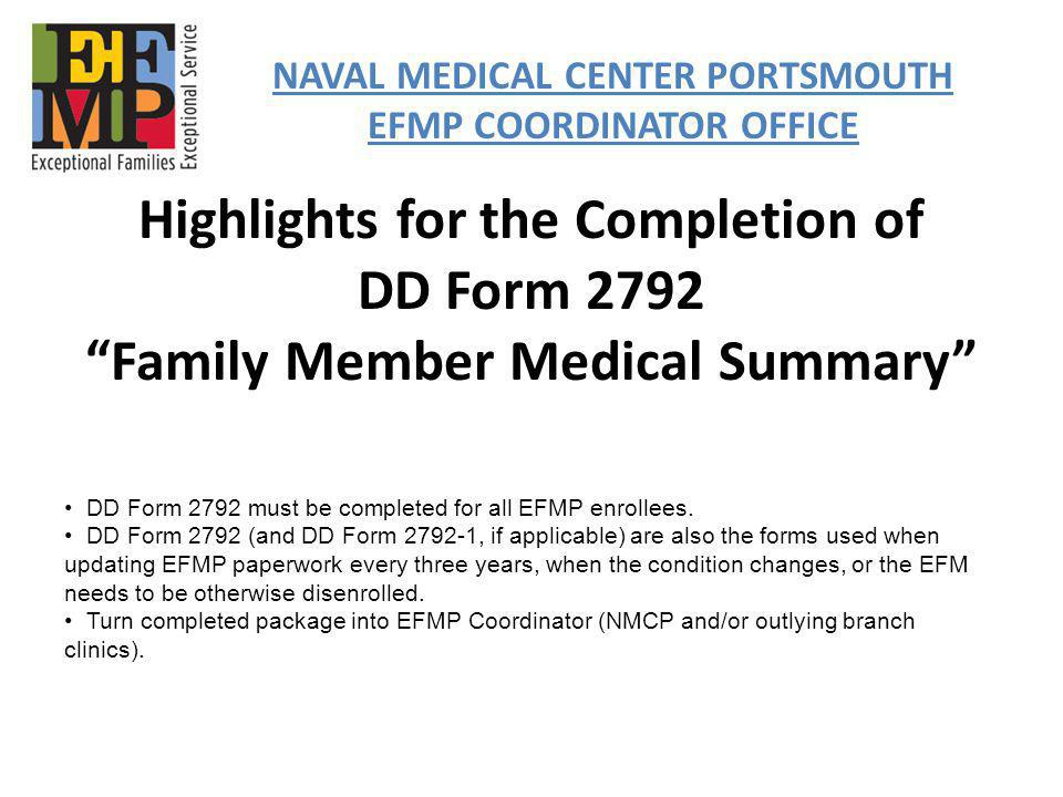 Highlights for the Completion of DD Form 2792 Family Member Medical Summary NAVAL MEDICAL CENTER PORTSMOUTH EFMP COORDINATOR OFFICE DD Form 2792 must