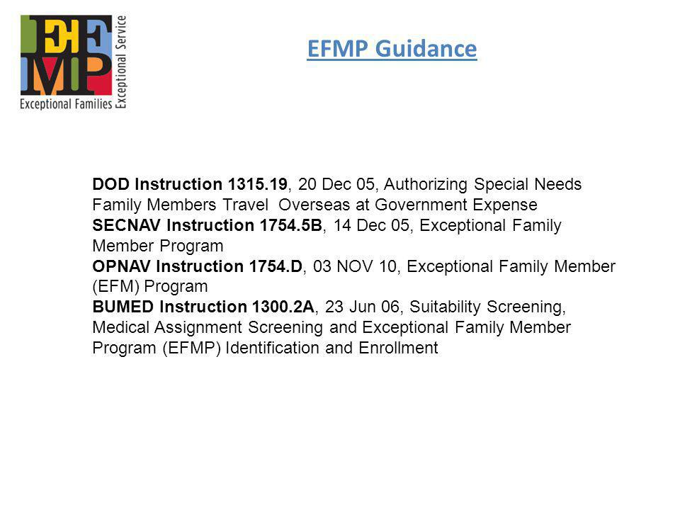 EFMP Guidance DOD Instruction 1315.19, 20 Dec 05, Authorizing Special Needs Family Members Travel Overseas at Government Expense SECNAV Instruction 17