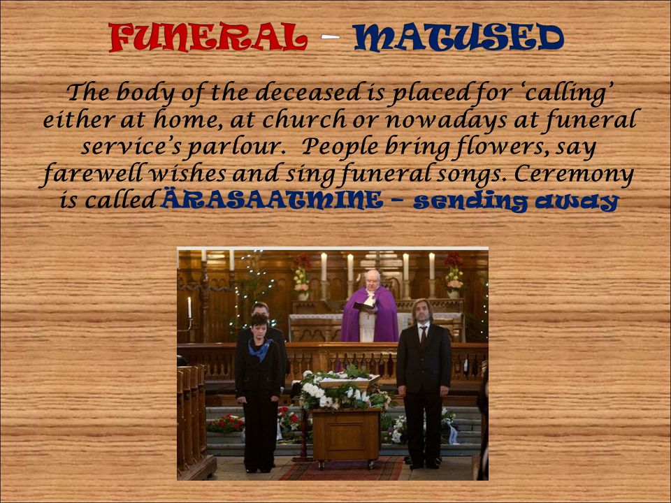The body of the deceased is placed for calling either at home, at church or nowadays at funeral services parlour.