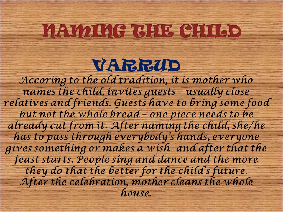 VARRUD Accoring to the old tradition, it is mother who names the child, invites guests – usually close relatives and friends.