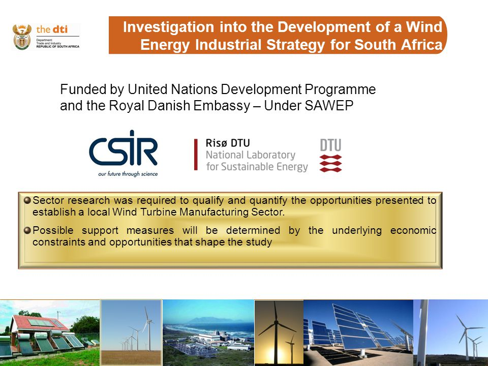 8 Investigation into the Development of a Wind Energy Industrial Strategy for South Africa Sector research was required to qualify and quantify the op