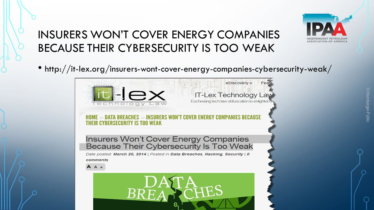 Schlumberger-Public INSURERS WONT COVER ENERGY COMPANIES BECAUSE THEIR CYBERSECURITY IS TOO WEAK http://it-lex.org/insurers-wont-cover-energy-companie