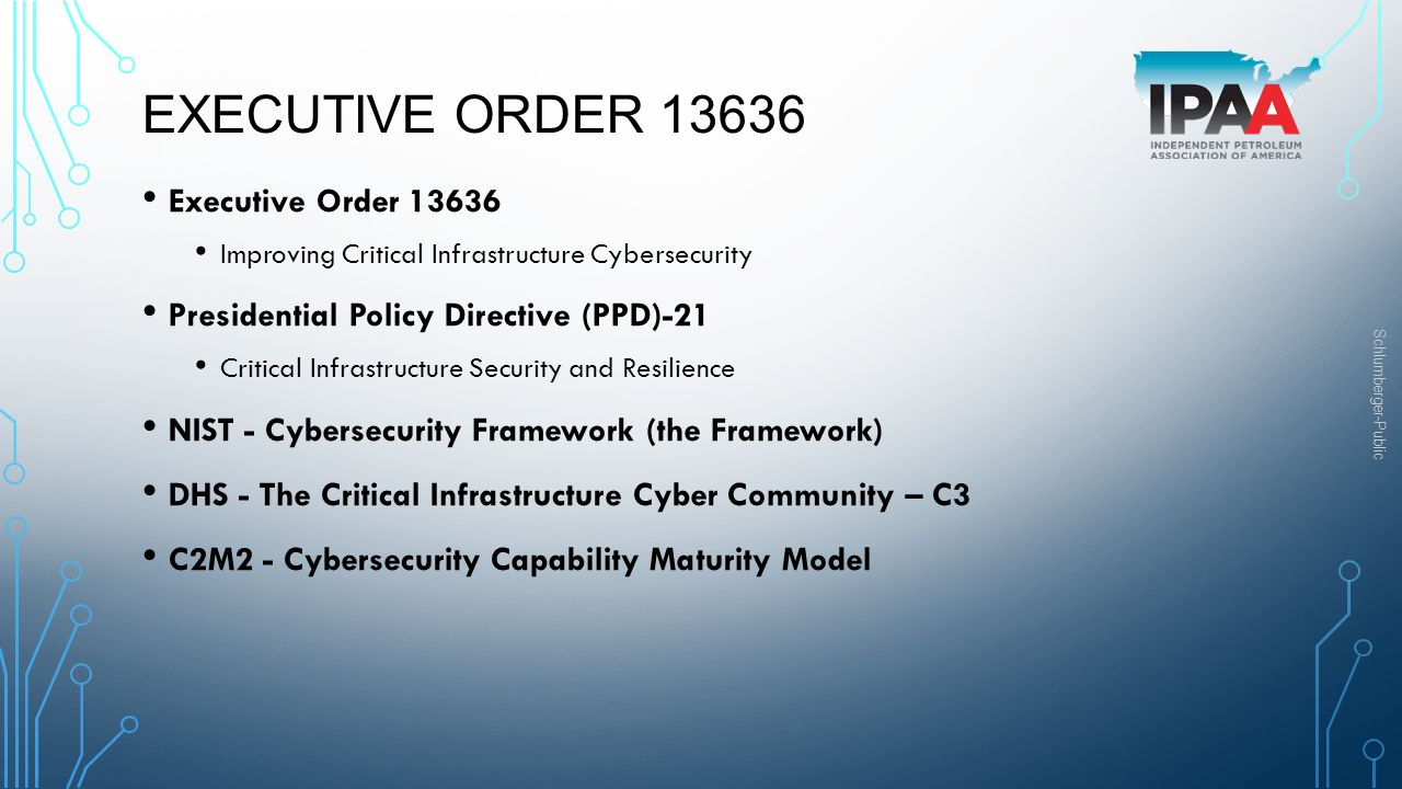 Schlumberger-Public EXECUTIVE ORDER 13636 Executive Order 13636 Improving Critical Infrastructure Cybersecurity Presidential Policy Directive (PPD)-21
