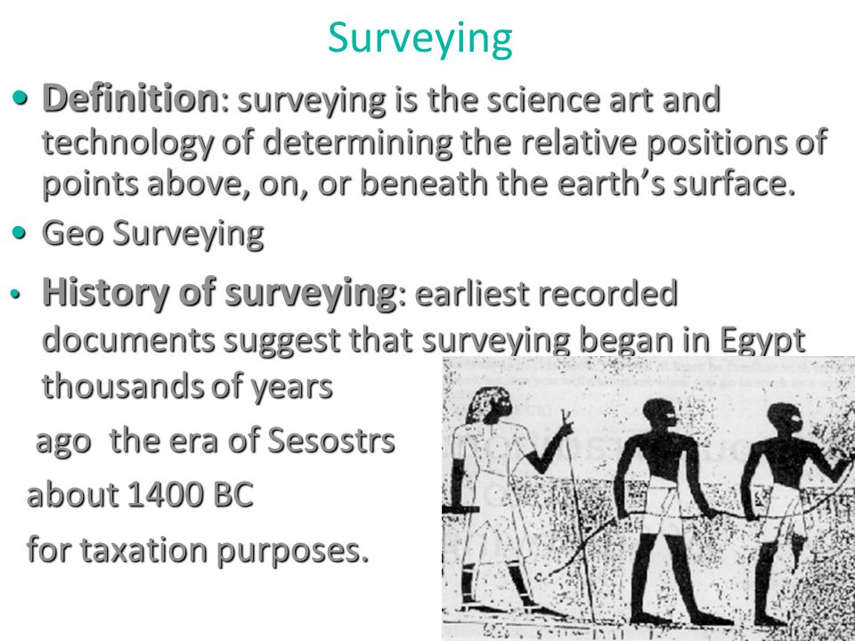 Surveying Definition : surveying is the science art and technology of determining the relative positions of points above, on, or beneath the earths su