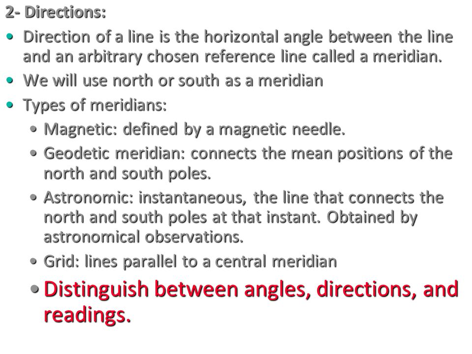 2- Directions: Direction of a line is the horizontal angle between the line and an arbitrary chosen reference line called a meridian.Direction of a li