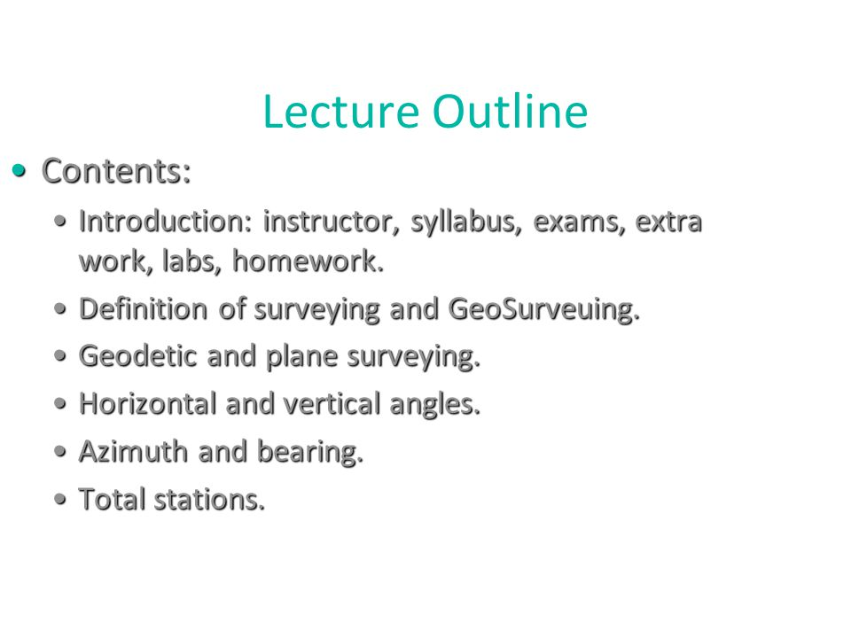 Lecture Outline Contents:Contents: Introduction: instructor, syllabus, exams, extra work, labs, homework.Introduction: instructor, syllabus, exams, ex