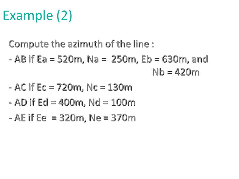 Compute the azimuth of the line : - AB if Ea = 520m, Na = 250m, Eb = 630m, and Nb = 420m - AC if Ec = 720m, Nc = 130m - AD if Ed = 400m, Nd = 100m - A