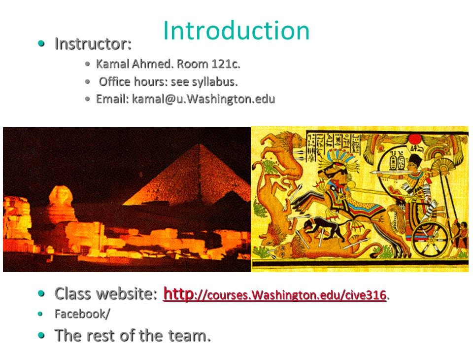 Introduction Instructor:Instructor: Kamal Ahmed. Room 121c.Kamal Ahmed. Room 121c. Office hours: see syllabus. Office hours: see syllabus. Email: kama