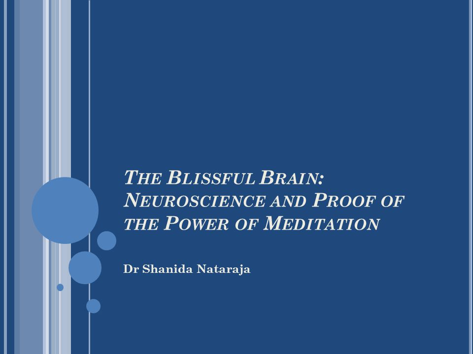 Dr Shanida Nataraja T HE B LISSFUL B RAIN : N EUROSCIENCE AND P ROOF OF THE P OWER OF M EDITATION