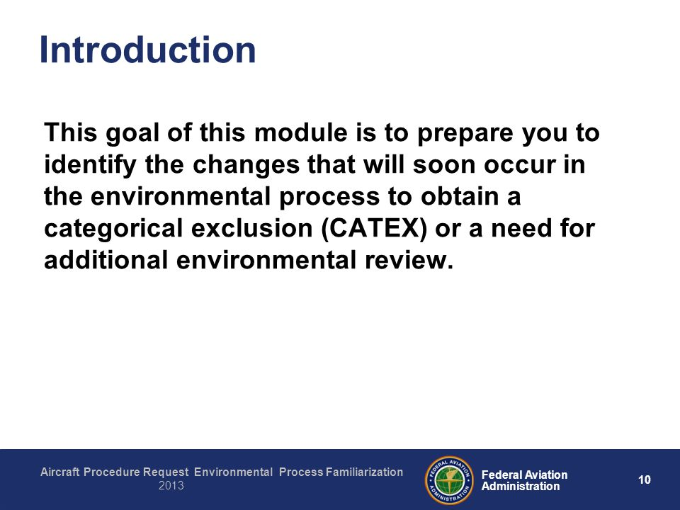 10 Federal Aviation Administration Aircraft Procedure Request Environmental Process Familiarization 2013 Introduction This goal of this module is to p