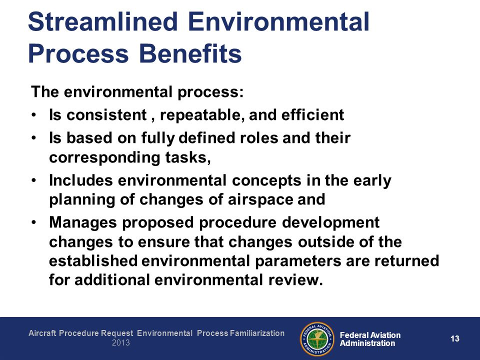 13 Federal Aviation Administration Aircraft Procedure Request Environmental Process Familiarization 2013 Streamlined Environmental Process Benefits Th