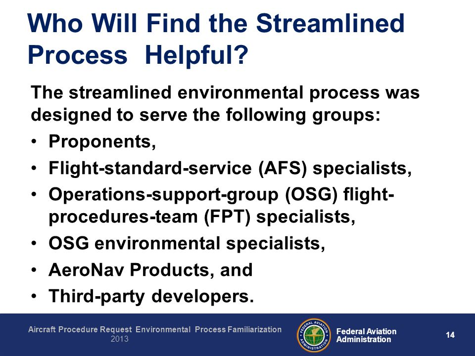14 Federal Aviation Administration Aircraft Procedure Request Environmental Process Familiarization 2013 Who Will Find the Streamlined Process Helpful