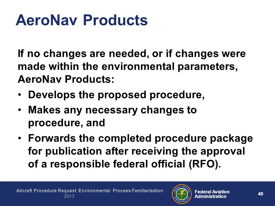 40 Federal Aviation Administration Aircraft Procedure Request Environmental Process Familiarization 2013 AeroNav Products If no changes are needed, or