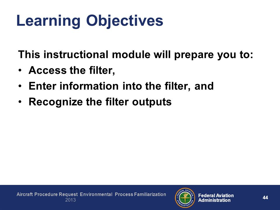 44 Federal Aviation Administration Aircraft Procedure Request Environmental Process Familiarization 2013 Learning Objectives This instructional module